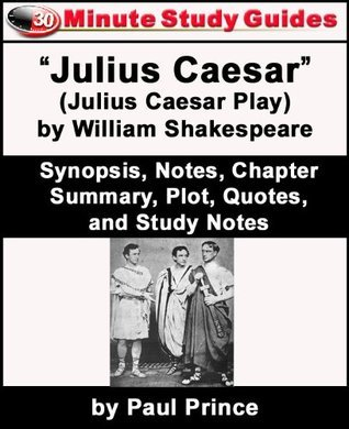 """30-Minute Study Guide: """"Julius Caesar"""" (Julius Caesar Play) by William Shakespeare Synopsis, Notes, Chapter Summary, Plot, Quotes, and Study Notes"""