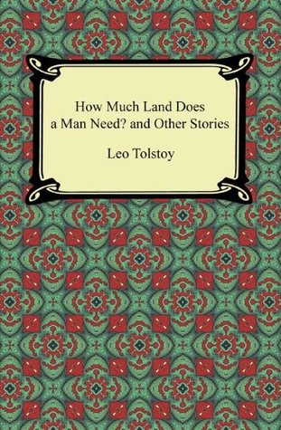 an analysis of leo toltoy s how much land does a man needs and the imp and the crust