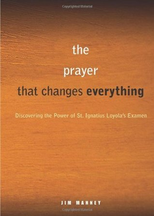A Simple, Life-Changing Prayer: Discovering the Power of St. Ignatius Loyola's Examen