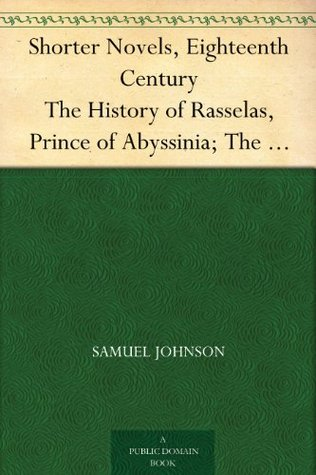 Shorter Novels, Eighteenth Century The History of Rasselas, Prince of Abyssinia; The Castle of Otranto, a Gothic Story; Vathek, an Arabian Tale
