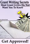 Get Approved: Grant Writing Secrets Most Grant Givers Do Not Want You To Know - Even In a Bad Economy