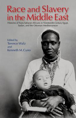 Race and Slavery in the Middle East: Histories of Trans-Saharan Africans in Nineteenth-Century Egypt, Sudan, and the Ottoman Mediterranean