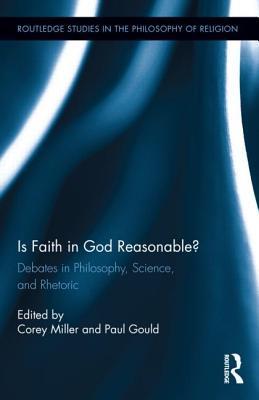 Is Faith in God Reasonable?: Debates in Philosophy, Science, and Rhetoric