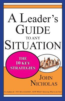 A Leader's Guide to Any Situation - The Ten Key Strategies