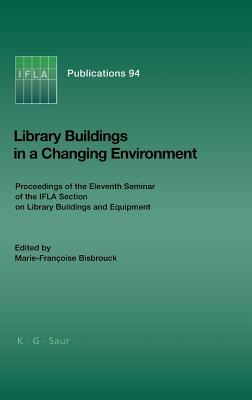Library Buildings in a Changing Environment: Proceedings of the 11th Seminar of the Ifla Section on Library Buildings and Equipment, Shanghai, China, 14-18 August 1999