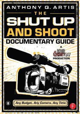 The Shut Up and Shoot Documentary Guide by Anthony Q. Artis