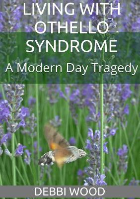 Living with Othello Syndrome: A Modern Day Tragedy