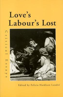 Love's Labour's Lost: Critical Essays