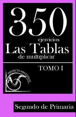 350 Ejercicios - Las Tablas de Multiplicar (Tomo I) - Segundo de Primaria par Proyecto Aristóteles