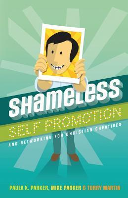 Shameless Self Promotion: And Networking for Christian Creatives