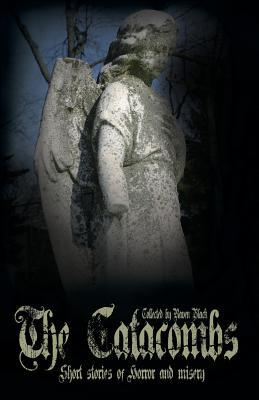 The Catacombs: Short Stories of Horror and Misery