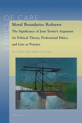 moral-boundaries-redrawn-the-significance-of-joan-tronto-s-argument-for-political-theory-professional-ethics-and-care-as-practice