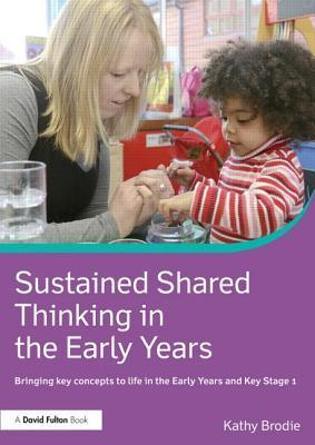 Sustained Shared Thinking in the Early Years: Linking Theory to Practice