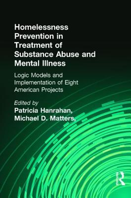 Homelessness Prevention in Treatment of Substance Abuse and Mental Illness: Logic Models and Implementation of Eight American Projects