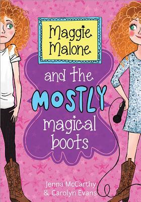 Maggie malone and the mostly magical boots by Jenna Mccarthy