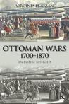 Ottoman Wars, 1700-1870: An Empire Besieged (Modern Wars In Perspective)