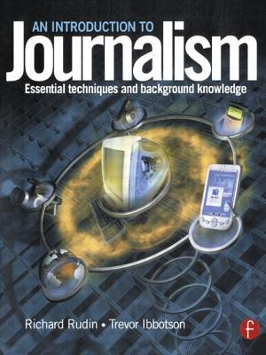 An Introduction to Journalism: Essential Techniques and Background Knowledge