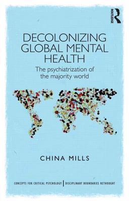 Decolonizing Global Mental Health: The Psychiatrization of the Majority World