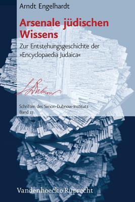 Arsenale Judischen Wissens: Zur Entstehungsgeschichte Der Encyclopaedia Judaica