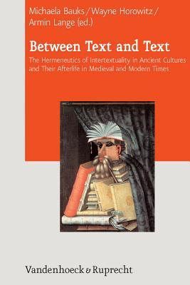 Between Text and Text: International Symposium on Intertextuality in Ancient Near Eastern, Ancient Mediterranean, and Early Medieval Literatures