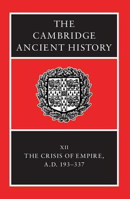 The Crisis of Empire, A.D. 193-337(The Cambridge Ancient History, 2nd edition 17)
