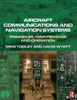 Aircraft Communications and Navigation Systems: Principles, Maintenance and Operation for Aircraft Engineers and Technicians