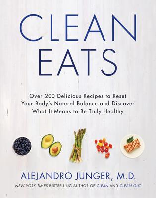 Clean Eats: Over 200 Delicious Recipes to Reset Your Body's Natural Balance and Discover What It Means to Be Truly Healthy