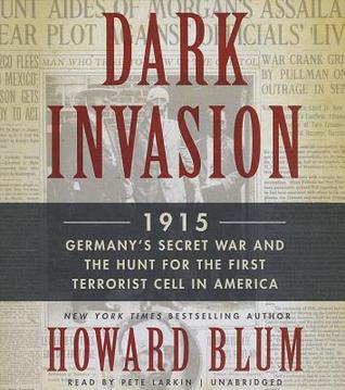 Dark Invasion 1915 by Howard Blum