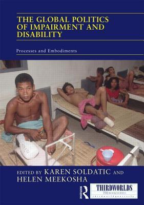 The Global Politics of Impairment and Disability: Processes and Embodiments