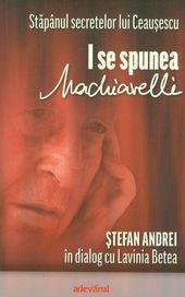 I se spunea Machiavelli - Ștefan Andrei...