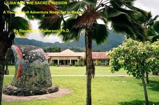 Liliha and the Sacred Mission: A Young Adult Adventure Novel Set In Hawaii