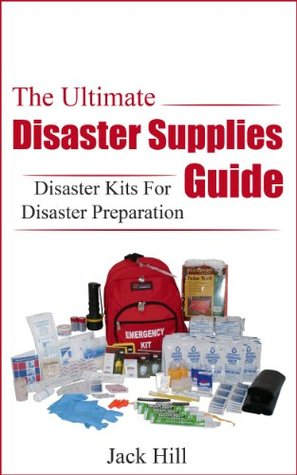The Ultimate Disaster Supplies Guide: Disaster Kits For Disaster Preparation