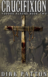 Crucifixion (Voodoo Plague, #2)