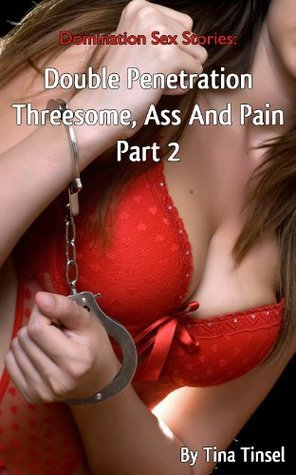 Domination Sex Stories - Double Penetration Threesome, Ass And Pain 2
