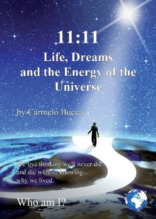 11:11 Life, Dreams and the Energy of the Universe: We Live Thinking We'll Never Die and Die Without Knowing Why We Lived.