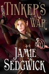 Tinker's War (The Tinkerer's Daughter, #2)