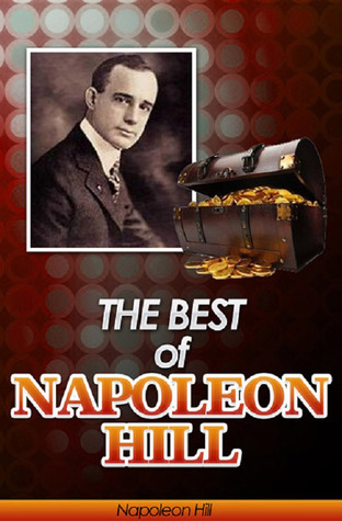 The Best of Napoleon Hill (Annotated): Includes Think & Grow Rich, Law of Success in Sixteen Lessons, Master Key to Riches, How to Sell Your Way through Life and Think Your Way to Wealth- Plus Bonus Study Guides