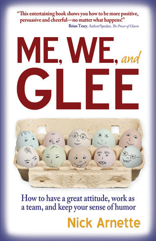 Me, We, and Glee: How to have a great attitude, work as a team, and keep your sense of humor