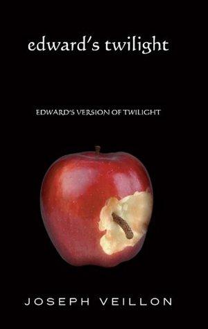 Edward's twilight: edward's version of twilight by Joseph Veillon