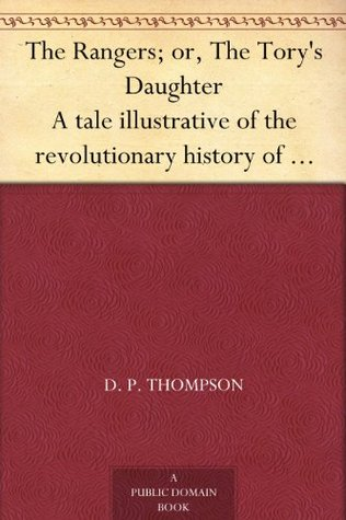 The Rangers; or, The Tory's Daughter A tale illustrative of the revolutionary history of Vermont