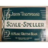 John Thompson's Scale-Speller, A Music Writing Book (Covering All Major and Minor Scales and Key Signatures and Complete Table of Intervals)