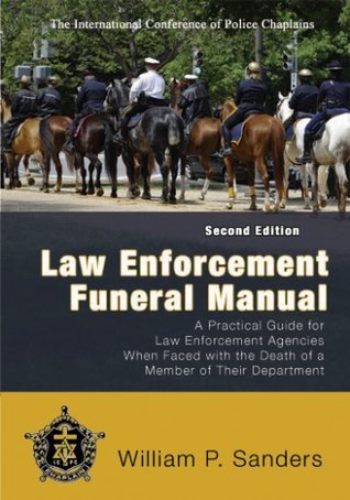 Law Enforcement Funeral Manual: A Practical Guide for Law Enforcement Agencies When Faced with the Death of a Member of Their Department
