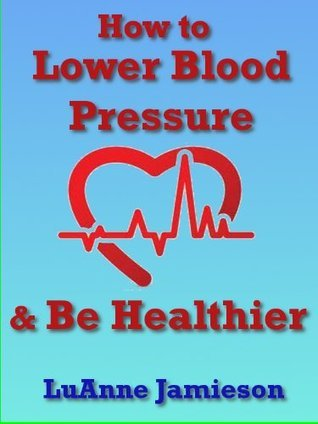 How to Lower Blood Pressure & Be Healthier