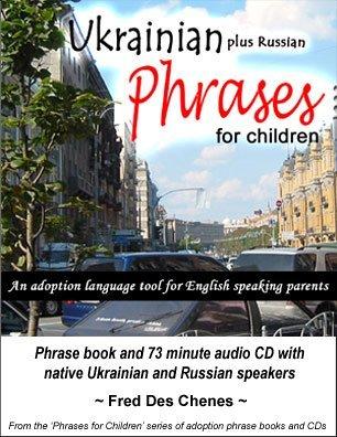 Ukrainian Plus Russian Phrases for Children - An Adoption Language Tool for English Speaking Parents (2 phrase books + audio CD)