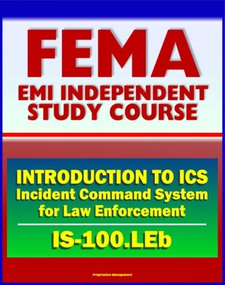 21st Century FEMA Study Course: Introduction to the Incident Command System (ICS 100) for Law Enforcement (IS-100.LEb)