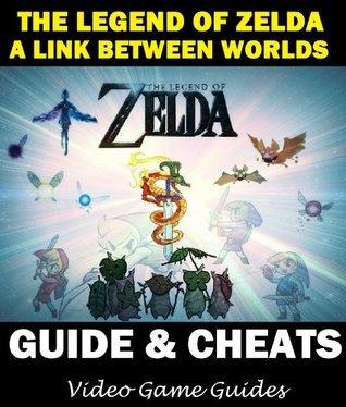 Legend of Zelda A Link Between Worlds Guide, Cheats, Hints, Secrets, Walkthrough, & More