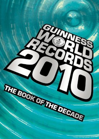 Guinness world records 2010 the book of the decade by guinness guinness world records 2010 the book of the decade by guinness world records ccuart Gallery