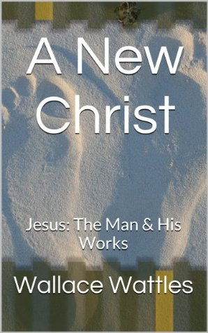 A New Christ: Jesus: The Man & His Works