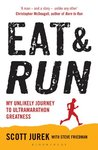 Book cover for Eat and Run: My Unlikely Journey to Ultramarathon Greatness