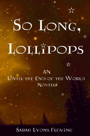 So Long, Lollipops (Until the End of the World, #1.5)